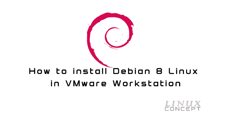 How to install Debian 8 Linux in VMware Workstation