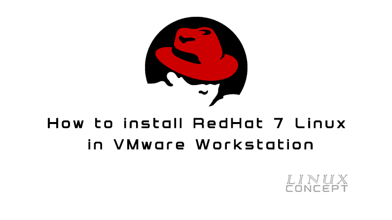 How to install RedHat 7 Linux in VMware Workstation