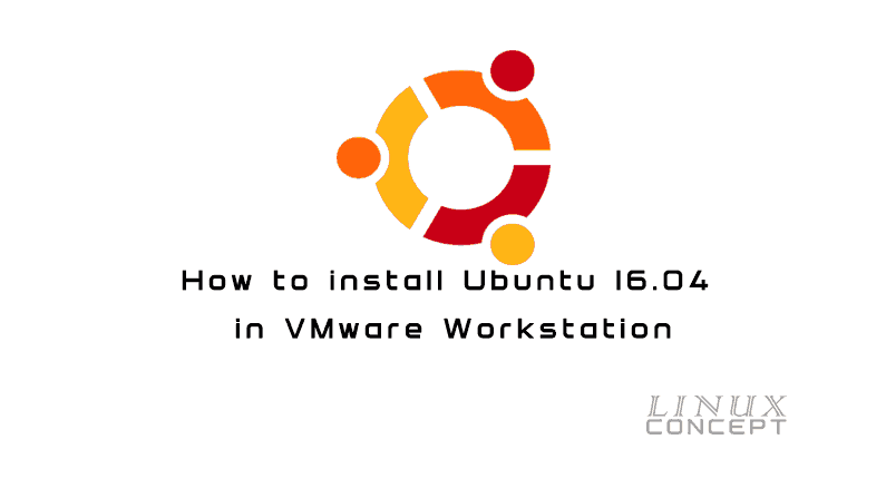 How to install Ubuntu 16.04 in VMWare Workstation