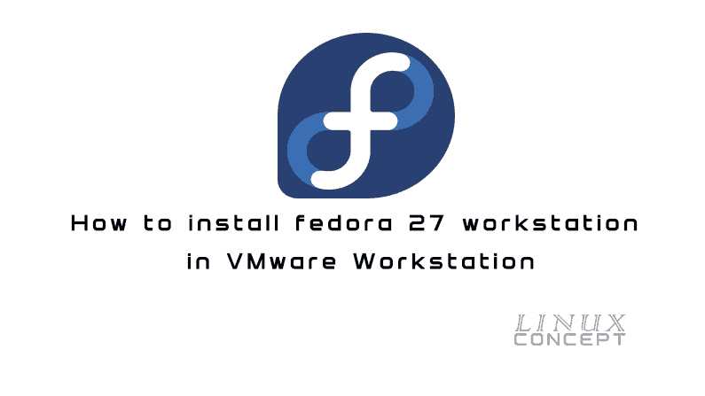 How to install fedora 27 workstation in VMware Workstation
