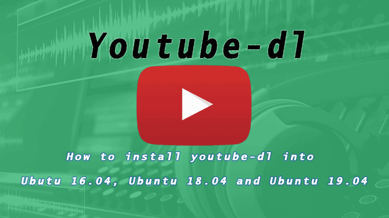 Install Youtube-dl on Ubuntu 16.04, Ubuntu 17.04, Ubuntu 18.04 and Ubuntu 19.04