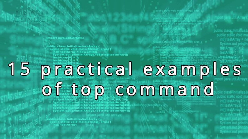 Linux Concept - 15 practical examples of top command