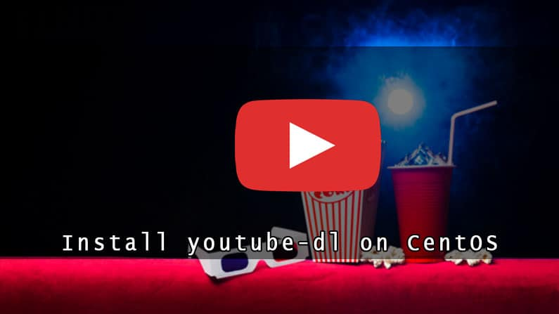 How to Instal Youtube-dl on CentOS 8 Linux Operating System