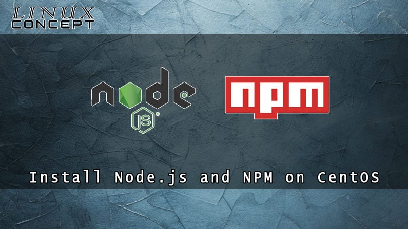 Install Nodejs and NPM in CentOS Linux