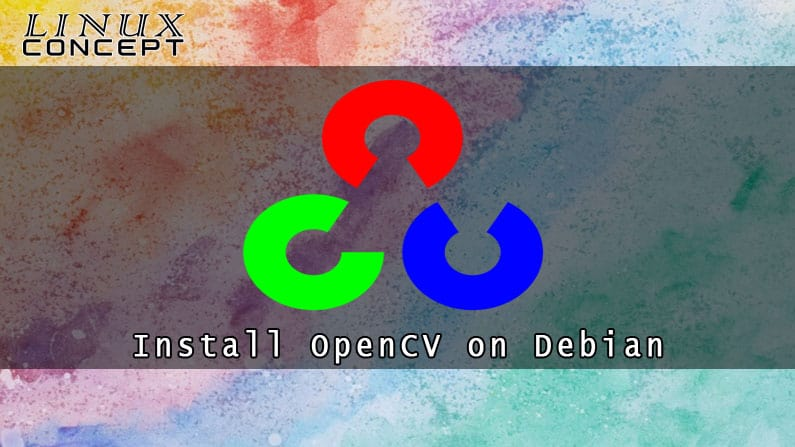 Install OpenCV on Debian 10 Linux